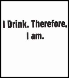 Drinking Shirt - I Drink Therefore I Am T-Shirt