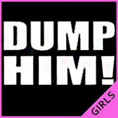 Dump Him! Girls T-Shirt
