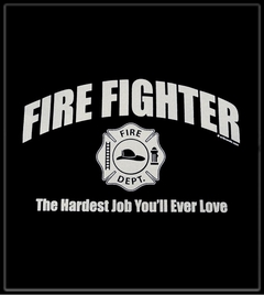 Fire Fighter The Hardest Job You'll Ever Love T-Shirt