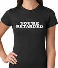 Funny You're Retarded Humorous Girls T-shirt
