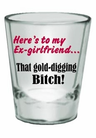 Here's to my  Ex-Girlfriend Shot Glass
