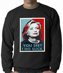 Hillary Clinton You See I Do Suck Election Mens CrewNeck Sweatshirt