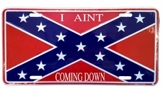 """I Aint Coming Down"" Confederate Flag License Plate"