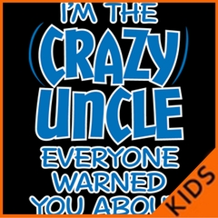 I Am The Crazy Uncle Everyone Warned You About Kids T-shirt