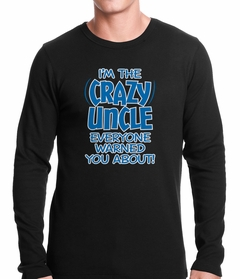 I Am The Crazy Uncle Everyone Warned You About Thermal Shirt