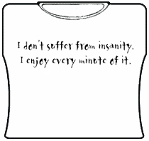 I Don't Suffer From Insanity Girls T-Shirt