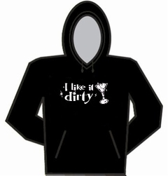 I Like It Dirty Hoodie