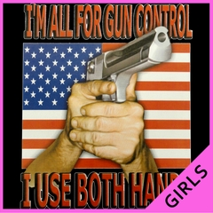 I'm All For Gun Control, I Use Both Hands Ladies T-shirt