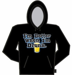 I'm Better When I'm Drunk Hoodie