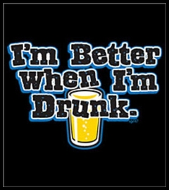 I'm Better When I'm Drunk T-Shirt