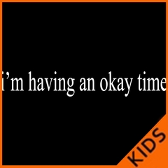 I'm Having An Okay Time Kids T-shirt
