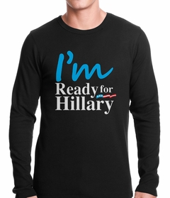 I'm Ready For Hillary Thermal Shirt
