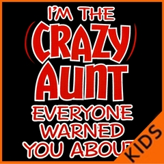 I'm The Crazy Aunt Everyone Warned You About Kids T-shirt