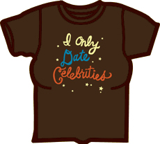 I Only Date Celebrities Girls T-Shirt