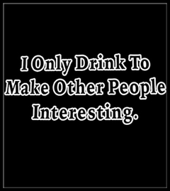 I Only Drink To Make People More Interesting T-Shirt