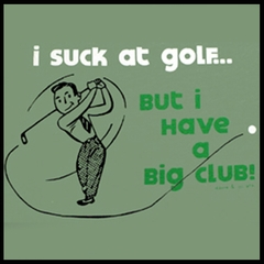 I Suck At Golf But I Have A Big Club