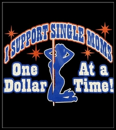 I Support Single Moms One Dollar At A Time T-Shirt