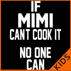 If Mimi Can't Cook It, No One Can Kids T-shirt