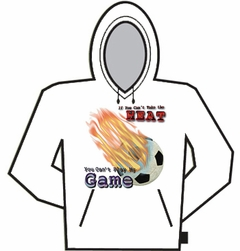 If You Can't Take The Heat (Soccer) Hoodie