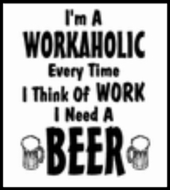Im A Workaholic Beer T-Shirt