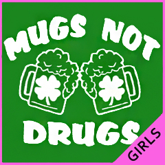 Irish Drinking T-Shirts - Mugs Not Drugs Girl's T-Shirt