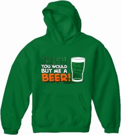 Irish You Would Buy Me A Beer Adult Hoodie
