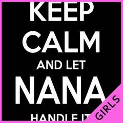 Keep Calm and Let Nana Handle It Girls T-shirt