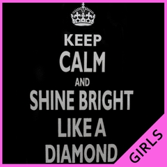 Keep Calm And Shine Bright Like A Diamond Girl's T-Shirt