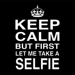 Keep Calm But First Let Me Take A Selfie Men's T-Shirt