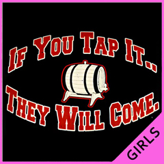 Keg Party Tee - If You Tap It They Will Come Girls T-Shirt