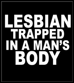 Lesbian Trapped In A Mans Body T-Shirt