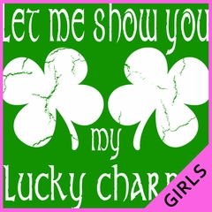 Let Me Show You My Lucky Charms St. Patrick's Day Girls Shirts