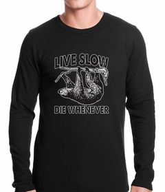 Live Slow, Die Whenever Thermal Shirt