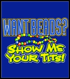 Mardi Gras Tee - Want Beads? Show Me Your Tits T-Shirt