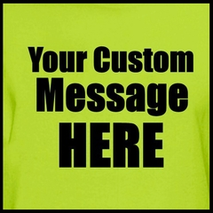 Personalized Custom T-shirts - Mens Custom Saying Shirt (Lime Green)