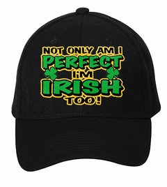 Not Only Am I perfect I'm Irish Too Baseball Hat