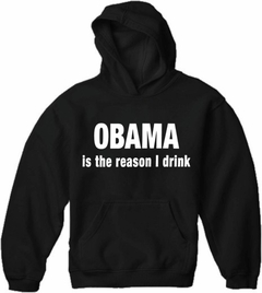 Obama Is The Reason I Drink Adult Hoodie