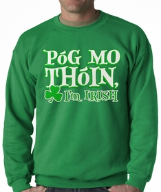 "Póg Mo Thóin! ""Kiss My Ass"" I'm Irish Adult Crewneck"