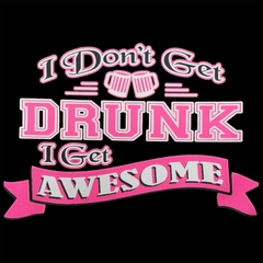 Pink I Don't Get Drunk I Get Awesome Mens T-shirt