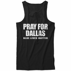 Pray For Dallas - Blue Lives Matter Tank Top