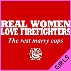 Real Women Love Firefighters Girl's T- Shirt