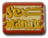 Sex Maniac Lapel Pin