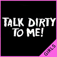Talk Dirty T Me Girls T-Shirt