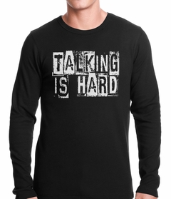 Talking Is Hard Thermal Shirt