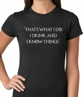 Thats What I Do. I Drink and I Know Things Ladies T-shirt