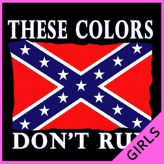 These Colors Don't Run Confederate Flag Girls T-shirt