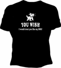 Treat You Like My Dog Girls T-Shirt