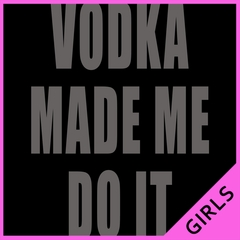 Vodka Made Me Do It Drinking Girls T-shirt
