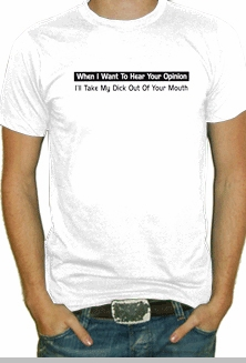 When I Want  To Hear Your Opinion T-Shirt<!-- Click to Enlarge-->