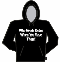 Who Needs Brains Hoodie